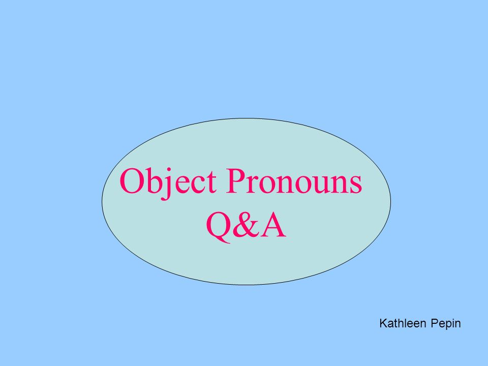 Object Pronouns Q&A Kathleen Pepin
