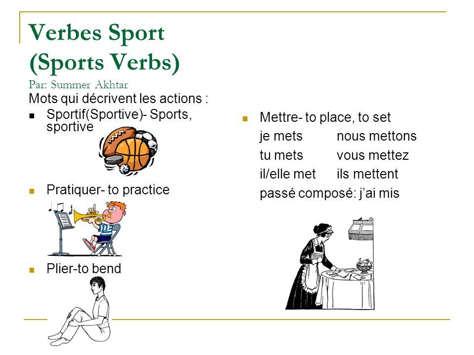 Verbes Sport (Sports Verbs) Par: Summer Akhtar Mots qui décrivent les actions : Sportif(Sportive)- Sports, sportive Pratiquer- to practice Plier-to be