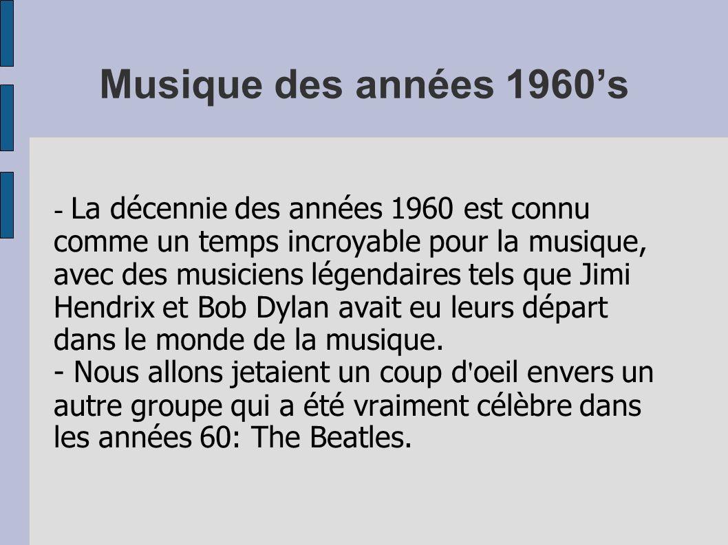 Musique des années 1960s - La décennie des années 1960 est connu comme un temps incroyable pour la musique, avec des musiciens légendaires tels que Ji