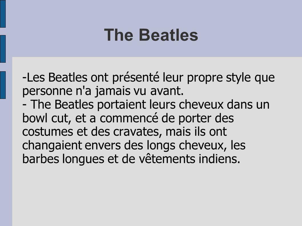 The Beatles -Les Beatles ont présenté leur propre style que personne n'a jamais vu avant. - The Beatles portaient leurs cheveux dans un bowl cut, et a