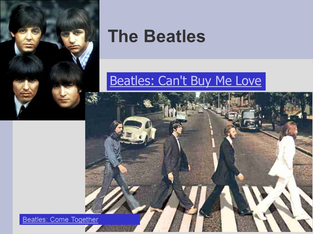 The Beatles Beatles: Can't Buy Me Love Beatles: Come Together