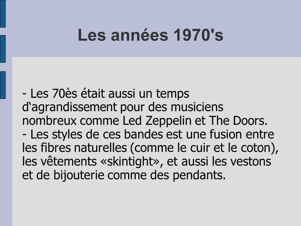 Les années 1970's - Les 70ès était aussi un temps dagrandissement pour des musiciens nombreux comme Led Zeppelin et The Doors. - Les styles de ces ban