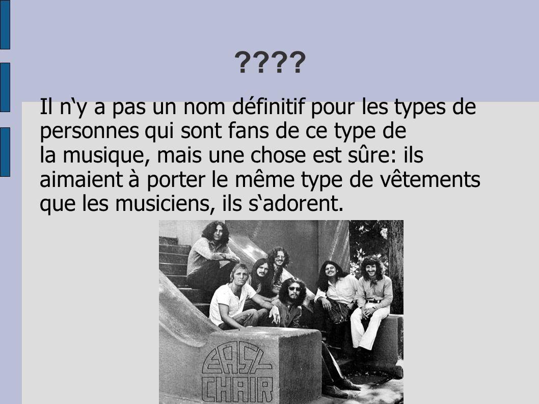 ???? Il ny a pas un nom définitif pour les types de personnes qui sont fans de ce type de la musique, mais une chose est sûre: ils aimaient à porter l