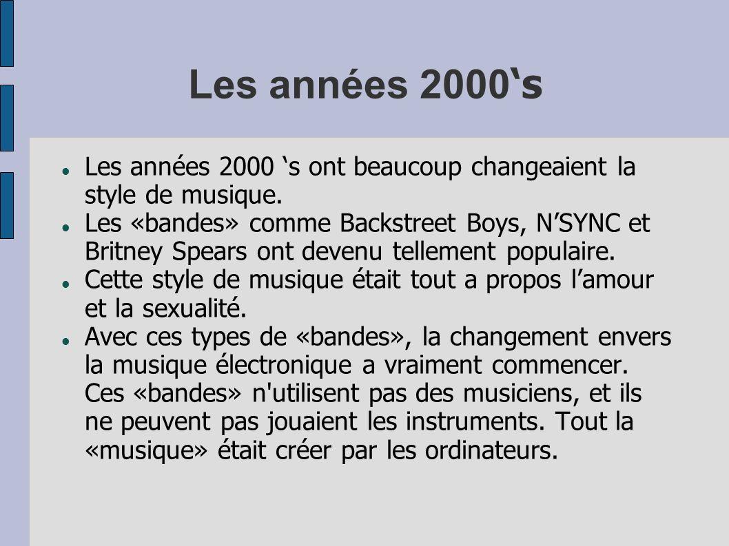 Les années 2000 s Les années 2000 s ont beaucoup changeaient la style de musique. Les «bandes» comme Backstreet Boys, NSYNC et Britney Spears ont deve