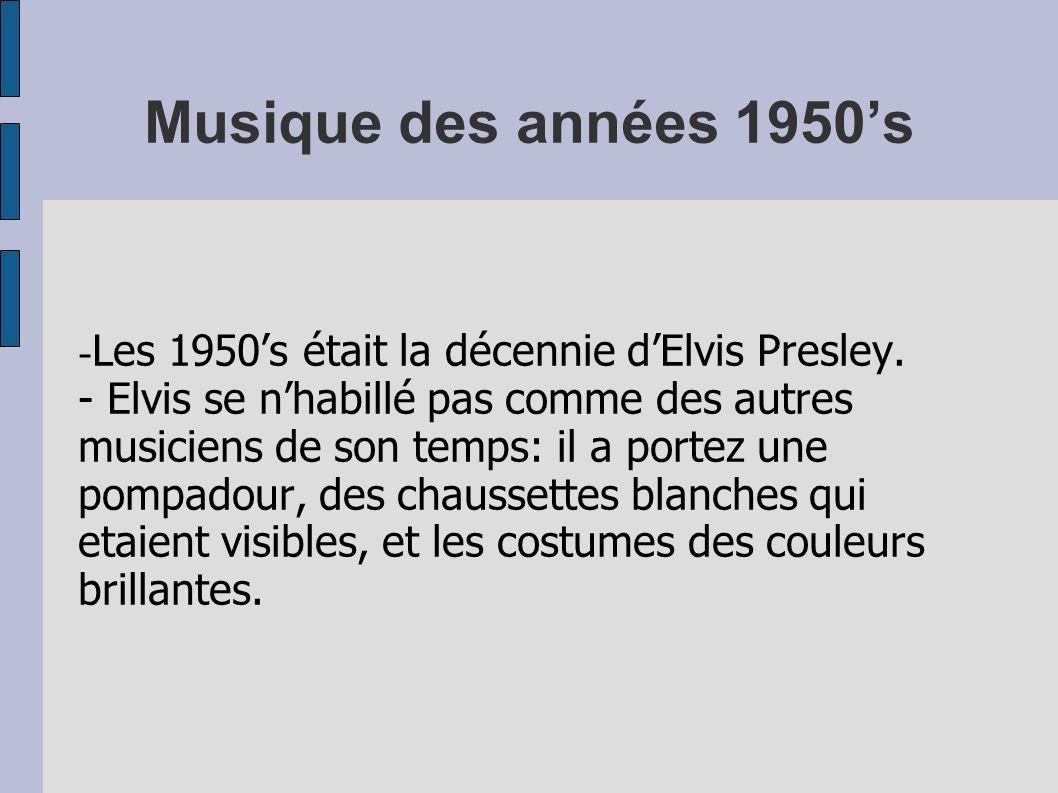 Musique des années 1950s - Les 1950s était la décennie dElvis Presley. - Elvis se nhabillé pas comme des autres musiciens de son temps: il a portez un