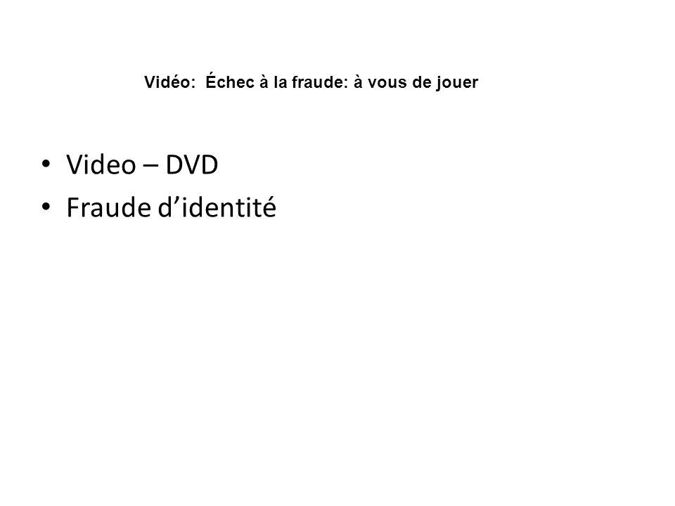 Video – DVD Fraude didentité Vidéo: Échec à la fraude: à vous de jouer