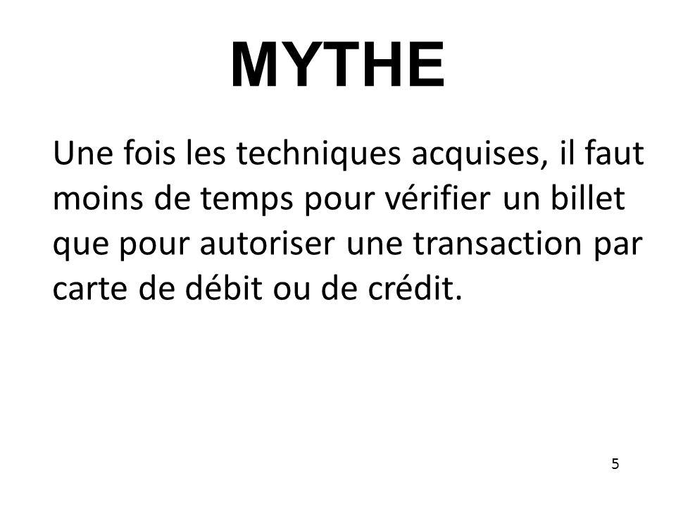 MYTHE Une fois les techniques acquises, il faut moins de temps pour vérifier un billet que pour autoriser une transaction par carte de débit ou de crédit.