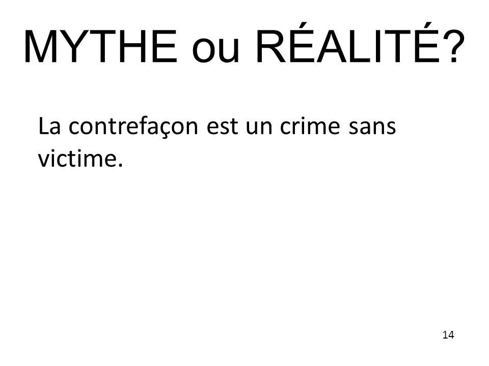 La contrefaçon est un crime sans victime. MYTHE ou RÉALITÉ? 14