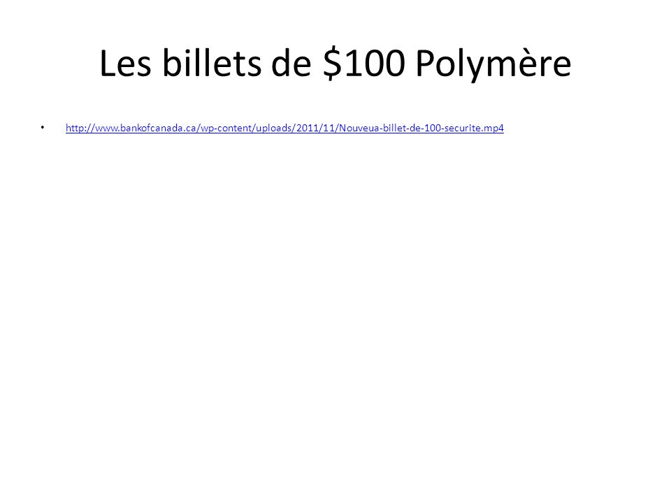 Les billets de $100 Polymère http://www.bankofcanada.ca/wp-content/uploads/2011/11/Nouveua-billet-de-100-securite.mp4