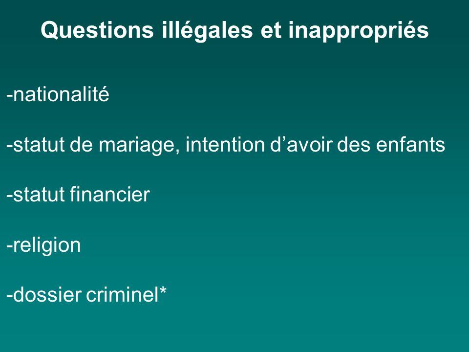 Questions illégales et inappropriés -nationalité -statut de mariage, intention davoir des enfants -statut financier -religion -dossier criminel*