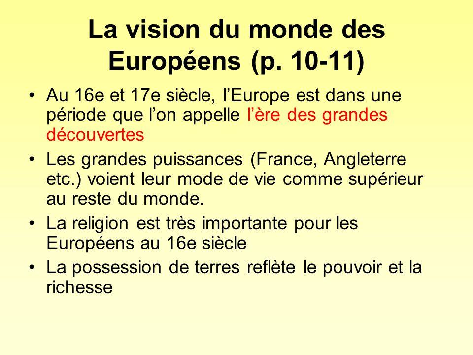 La vision du monde des Européens (p. 10-11) Au 16e et 17e siècle, lEurope est dans une période que lon appelle lère des grandes découvertes Les grande