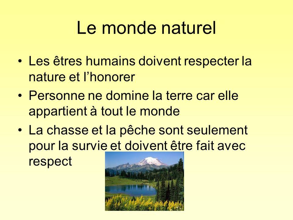 Le monde naturel Les êtres humains doivent respecter la nature et lhonorer Personne ne domine la terre car elle appartient à tout le monde La chasse e