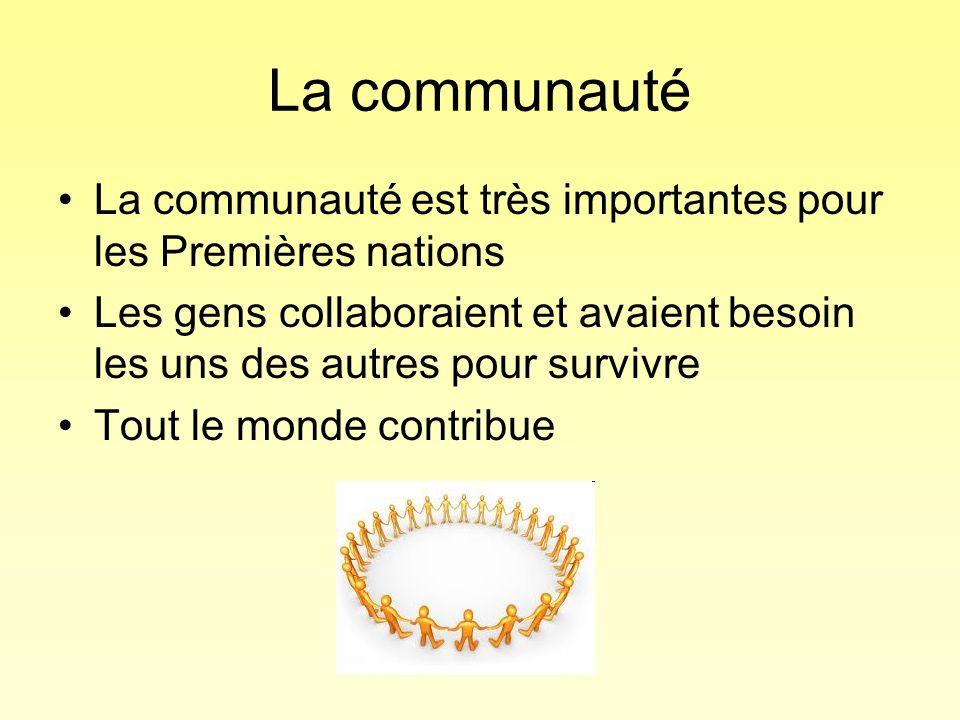La communauté La communauté est très importantes pour les Premières nations Les gens collaboraient et avaient besoin les uns des autres pour survivre
