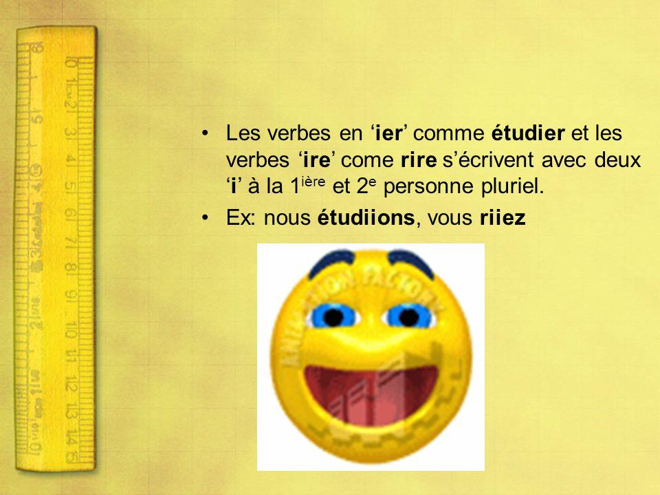 Les verbes en ier comme étudier et les verbes ire come rire sécrivent avec deuxi à la 1 ière et 2 e personne pluriel. Ex: nous étudiions, vous riiez