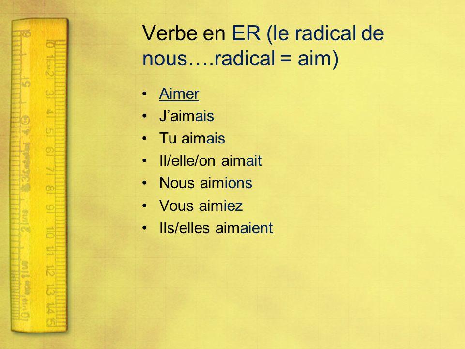 Verbe en ER (le radical de nous….radical = aim) Aimer Jaimais Tu aimais Il/elle/on aimait Nous aimions Vous aimiez Ils/elles aimaient