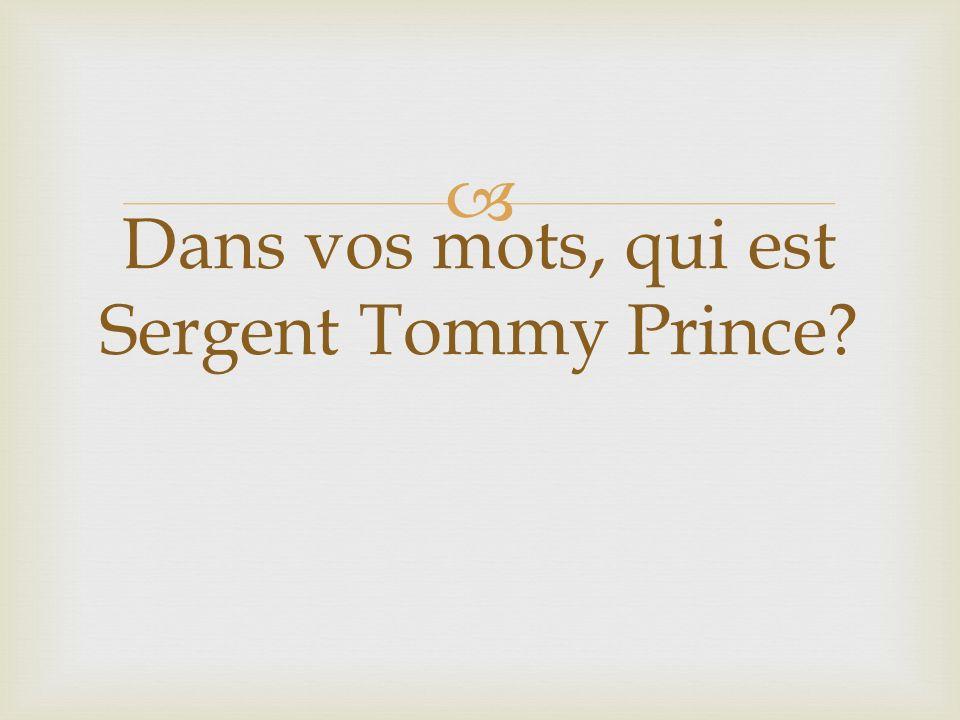 Dans vos mots, qui est Sergent Tommy Prince