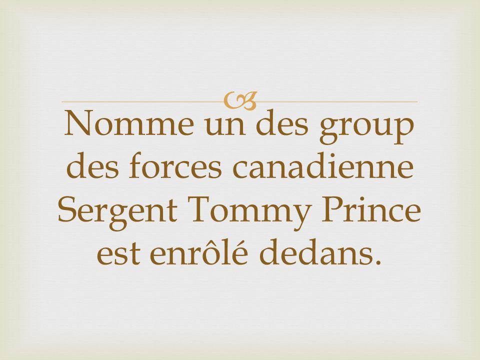 Nomme un des group des forces canadienne Sergent Tommy Prince est enrôlé dedans.