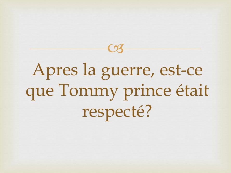 Apres la guerre, est-ce que Tommy prince était respecté