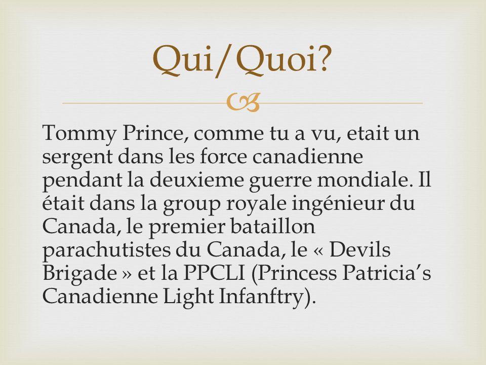 Tommy Prince, comme tu a vu, etait un sergent dans les force canadienne pendant la deuxieme guerre mondiale.