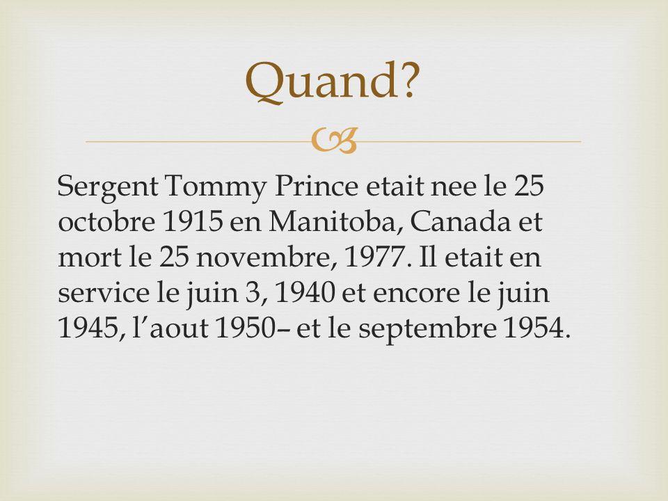 Sergent Tommy Prince etait nee le 25 octobre 1915 en Manitoba, Canada et mort le 25 novembre, 1977.