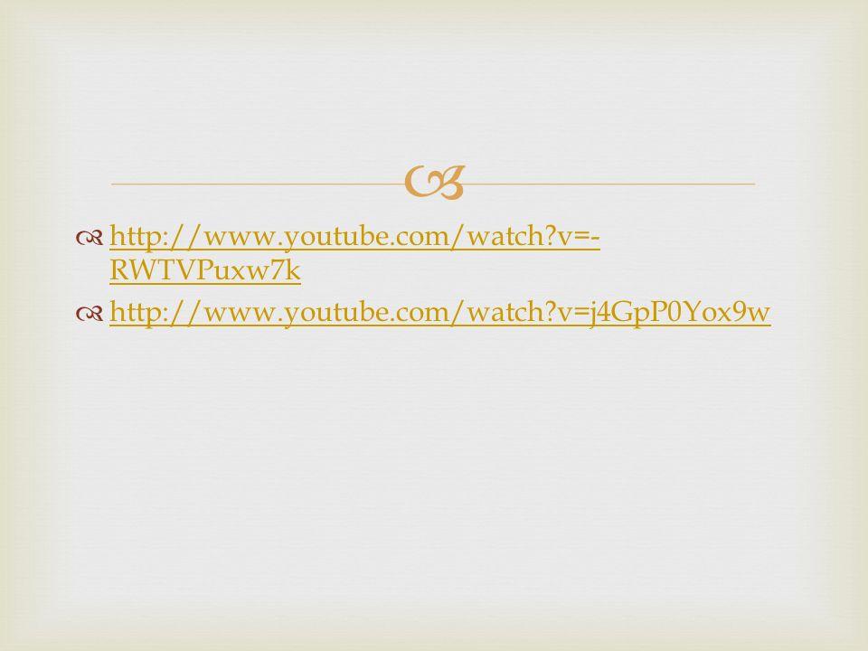 http://www.youtube.com/watch v=- RWTVPuxw7k http://www.youtube.com/watch v=- RWTVPuxw7k http://www.youtube.com/watch v=j4GpP0Yox9w