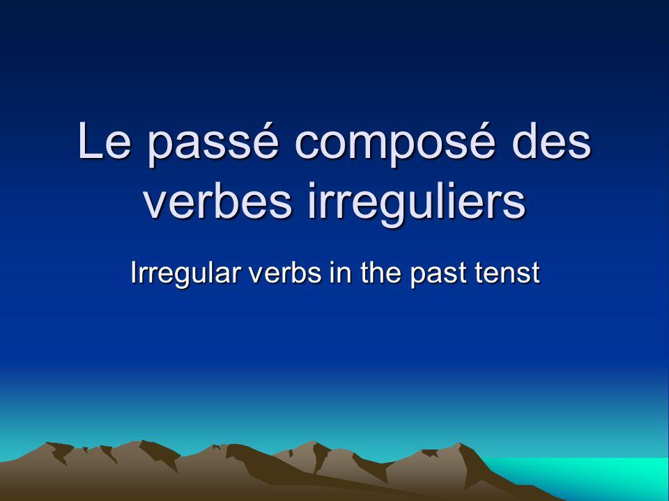 Le passé composé des verbes irreguliers Irregular verbs in the past tenst