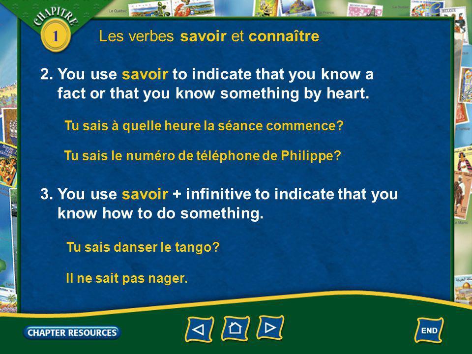 1 Les verbes savoir et connaître 4.Connaître means to know in the sense of to be acquainted with.