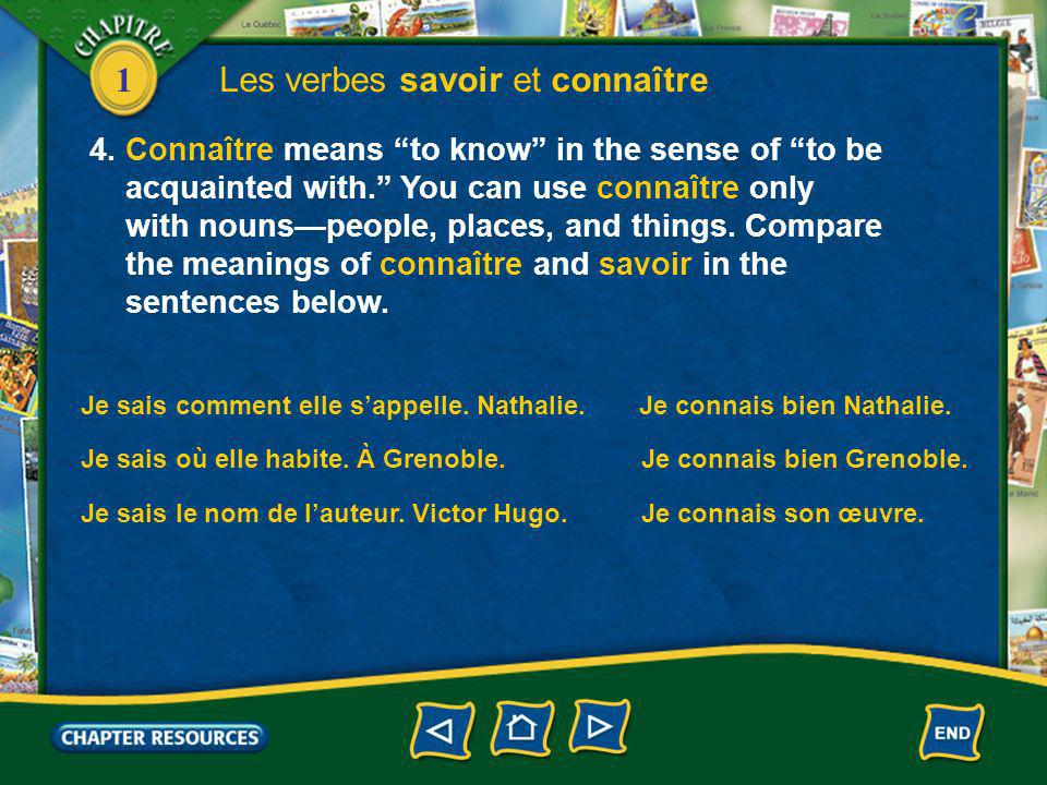 1 Les verbes savoir et connaître 4. Connaître means to know in the sense of to be acquainted with. You can use connaître only with nounspeople, places