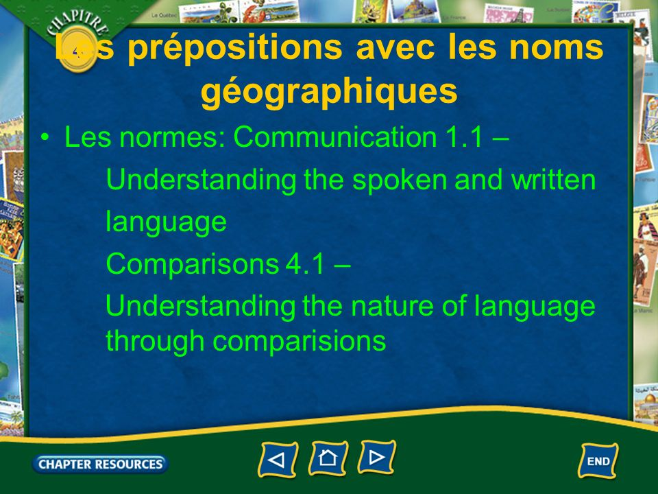 4 Les prépositions avec les noms géographiques Les normes: Communication 1.1 – Understanding the spoken and written language Comparisons 4.1 – Underst