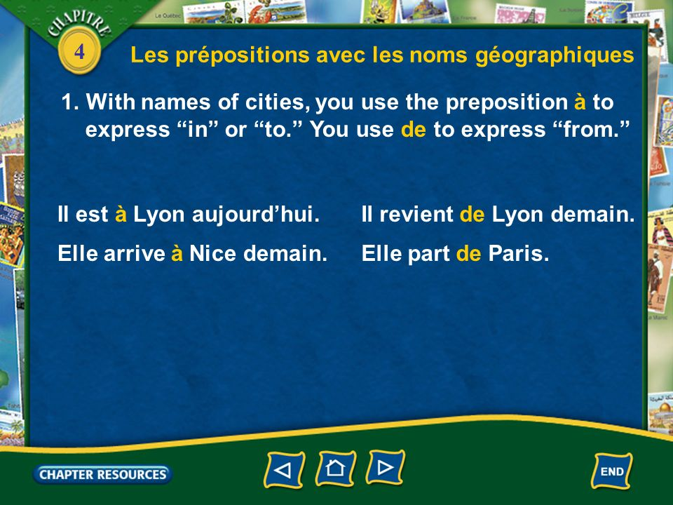 4 Les prépositions avec les noms géographiques 1.With names of cities, you use the preposition à to express in or to. You use de to express from. Il e
