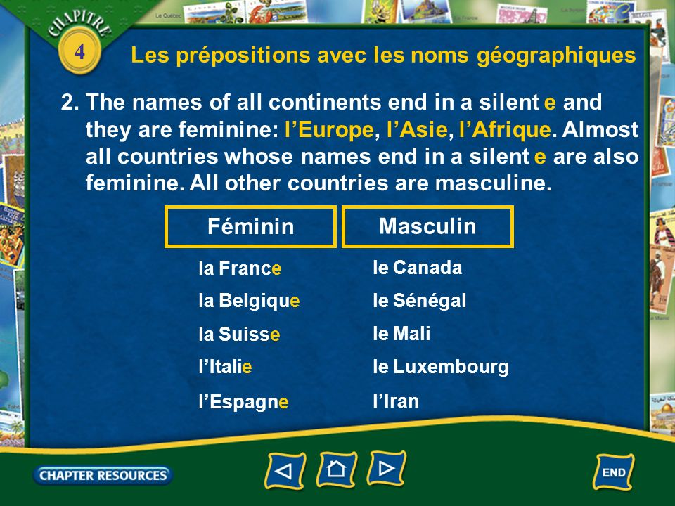 4 Les prépositions avec les noms géographiques 2. The names of all continents end in a silent e and they are feminine: lEurope, lAsie, lAfrique. Almos