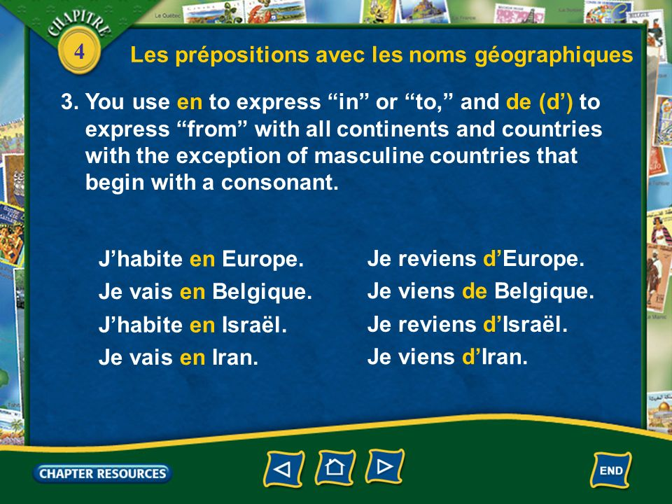 4 Les prépositions avec les noms géographiques 3. You use en to express in or to, and de (d) to express from with all continents and countries with th