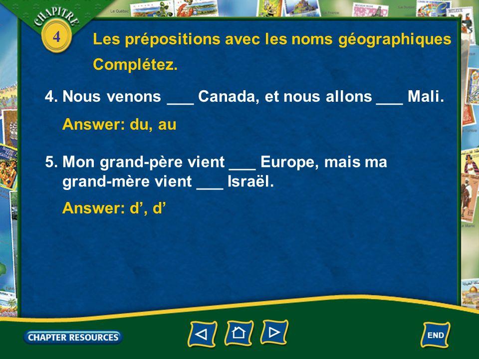 4 4. Nous venons ___ Canada, et nous allons ___ Mali. Answer: du, au 5. Mon grand-père vient ___ Europe, mais ma grand-mère vient ___ Israël. Answer:
