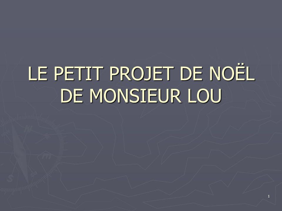 1 LE PETIT PROJET DE NOËL DE MONSIEUR LOU