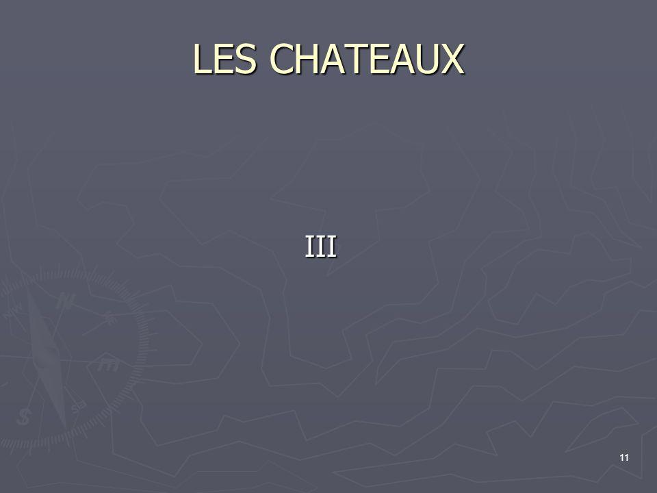 11 LES CHATEAUX III III