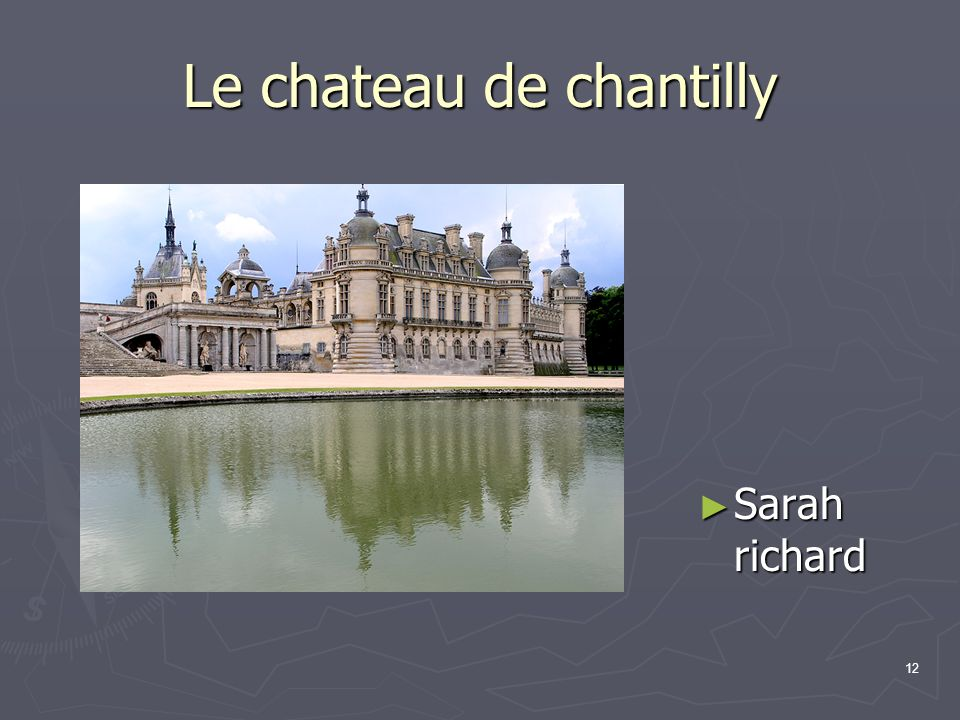 Le chateau de chantilly Sarah richard Sarah richard 12