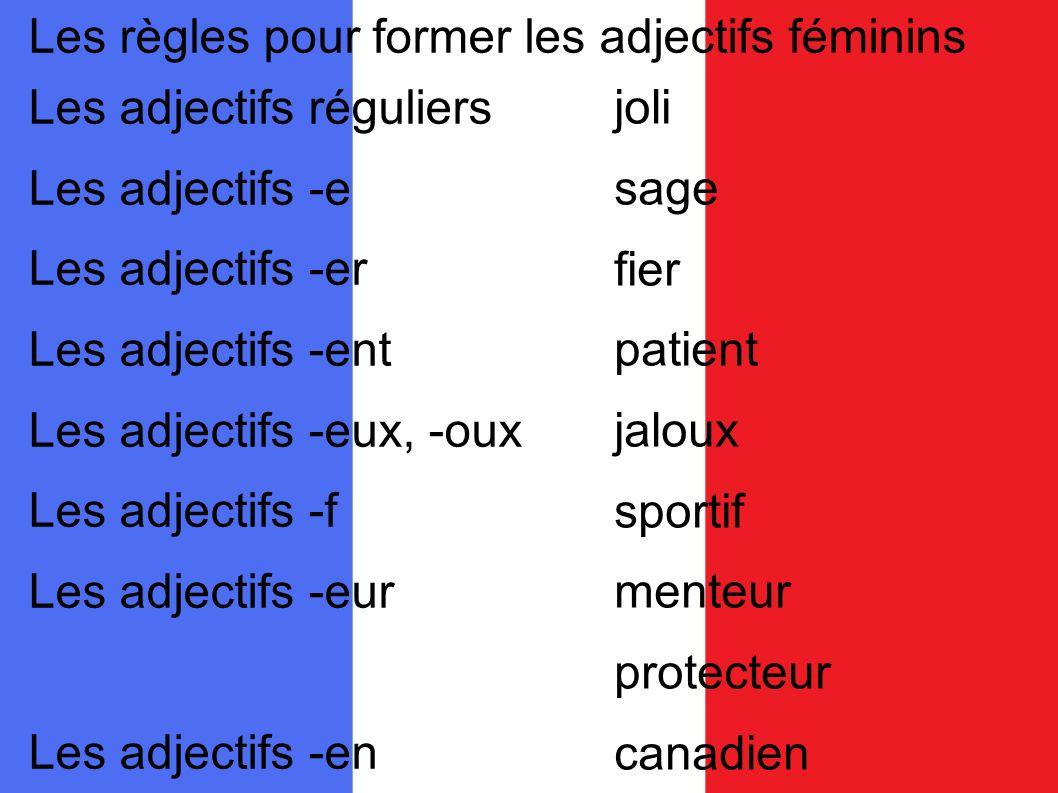 Les règles pour former les adjectifs féminins Les adjectifs réguliers Les adjectifs -e Les adjectifs -er Les adjectifs -ent Les adjectifs -eux, -oux L