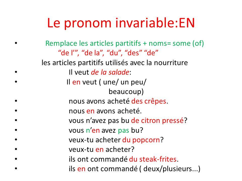 Le pronom invariable:EN Remplace les articles partitifs + noms= some (of) de l, de la, du, des de les articles partitifs utilisés avec la nourriture I