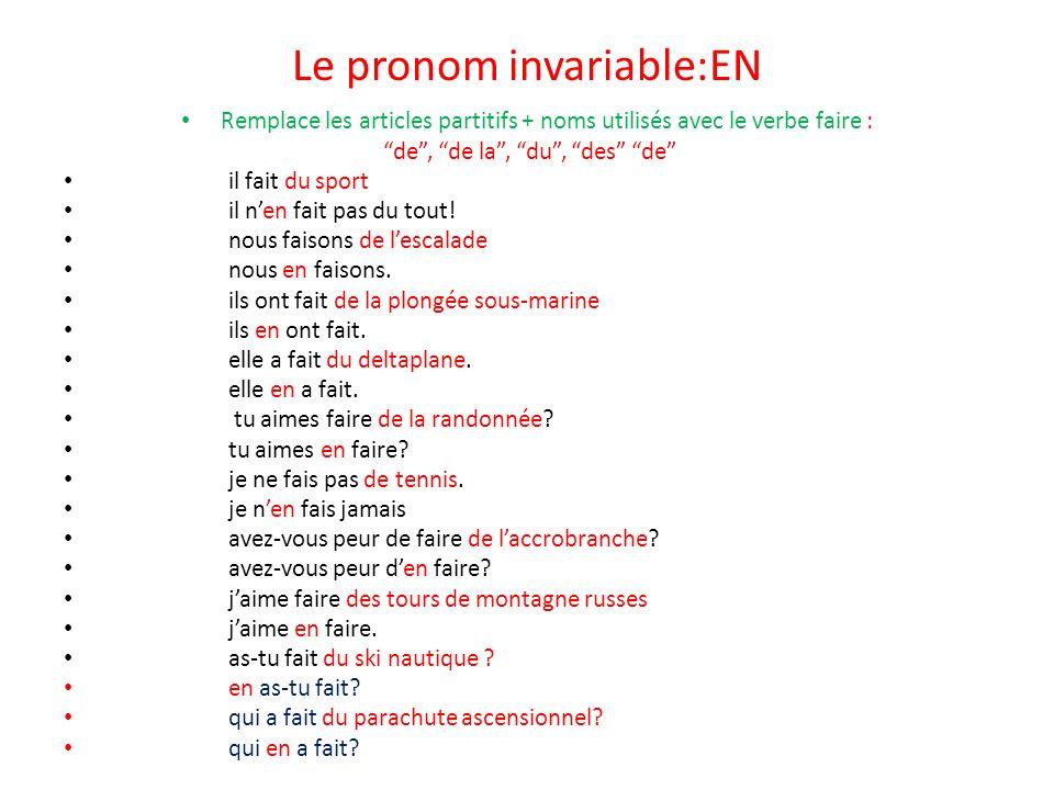 Le pronom invariable:EN Remplace les articles partitifs + noms utilisés avec le verbe faire : de, de la, du, des de il fait du sport il nen fait pas d