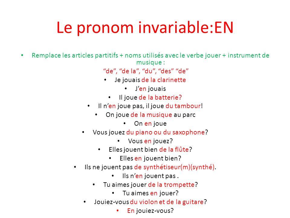 Le pronom invariable:EN Remplace les articles partitifs + noms utilisés avec le verbe jouer + instrument de musique : de, de la, du, des de Je jouais