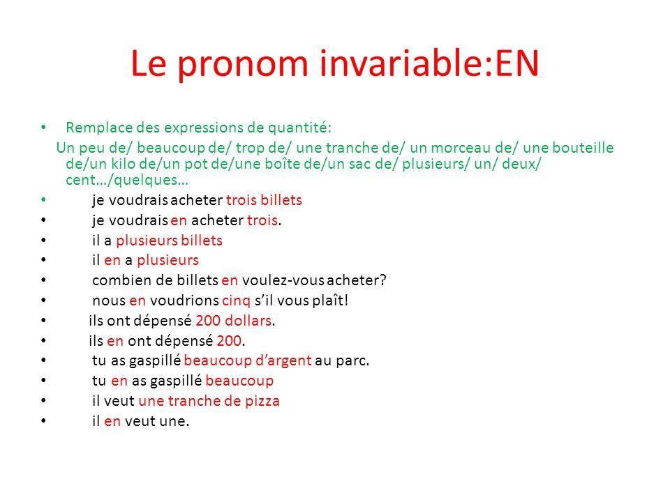 Le pronom invariable:EN Remplace des expressions de quantité: Un peu de/ beaucoup de/ trop de/ une tranche de/ un morceau de/ une bouteille de/un kilo