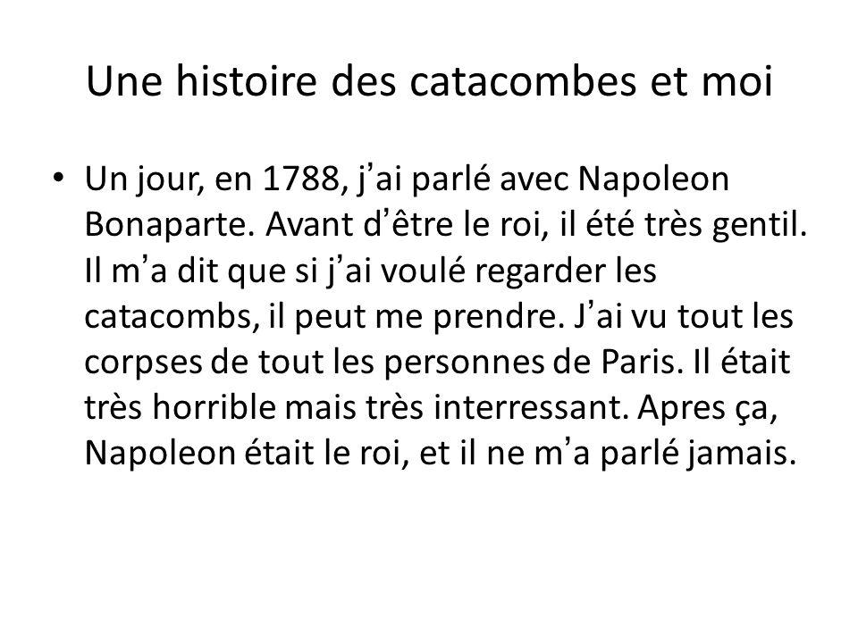 Lhistoire Les catacombes étaient construites en dix-sept cent quatre-vingt huit. elles étaient construites parce que il ny avait plus de place dans la
