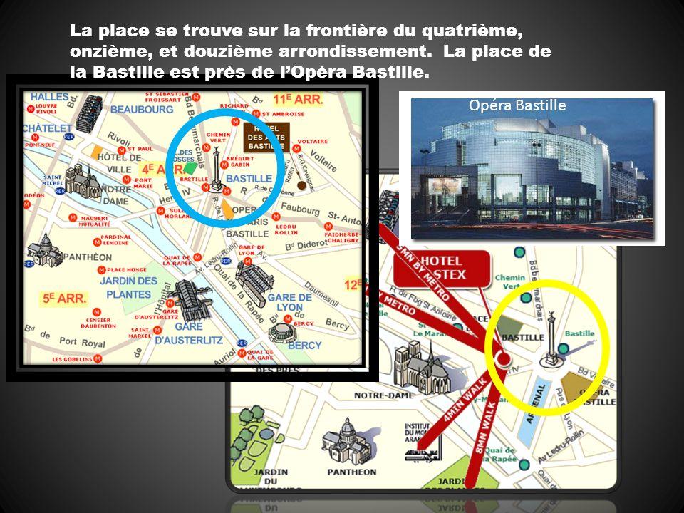 La place se trouve sur la frontière du quatrième, onzième, et douzième arrondissement. La place de la Bastille est près de lOpéra Bastille. Opéra Bast