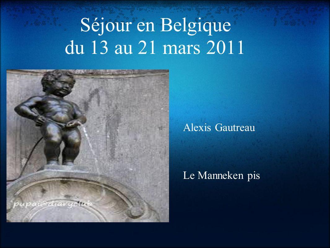 Séjour en Belgique du 13 au 21 mars 2011 Alexis Gautreau Le Manneken pis