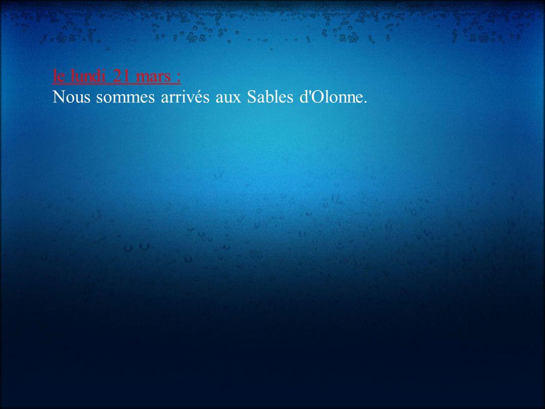 le lundi 21 mars : Nous sommes arrivés aux Sables d'Olonne.
