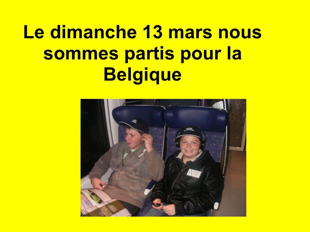 Le dimanche 13 mars nous sommes partis pour la Belgique