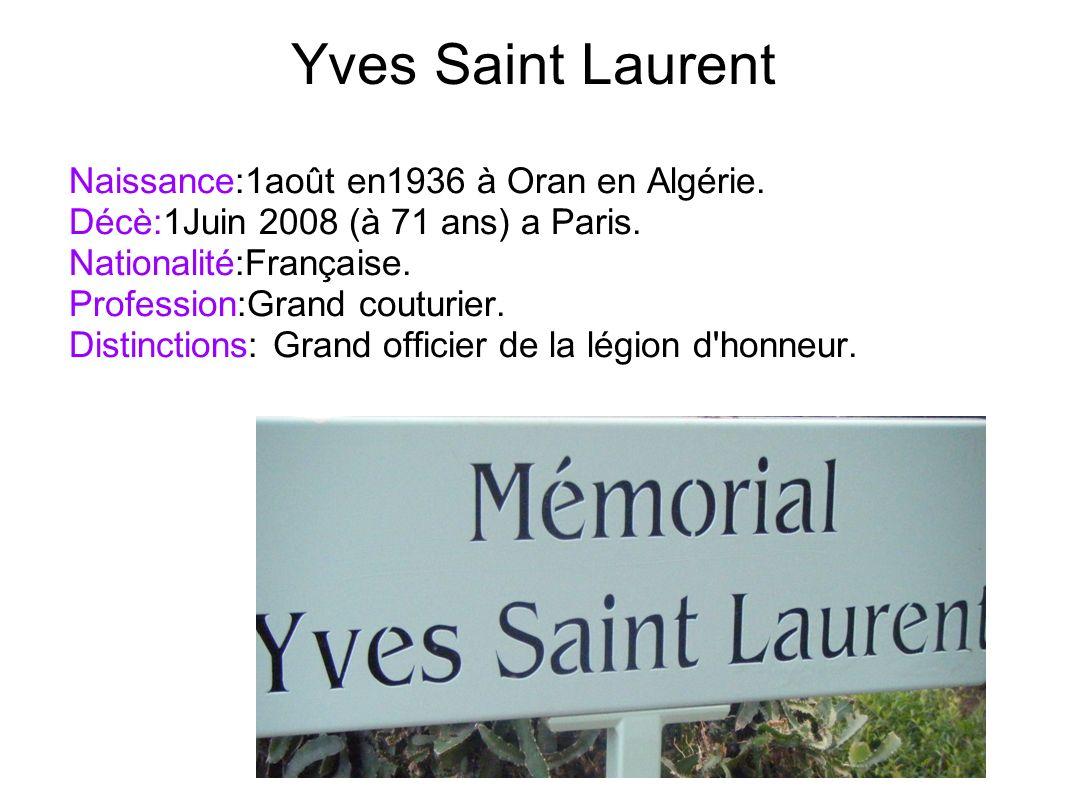 Yves Saint Laurent Naissance:1août en1936 à Oran en Algérie. Décè:1Juin 2008 (à 71 ans) a Paris. Nationalité:Française. Profession:Grand couturier. Di