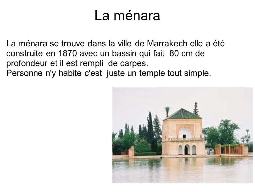 La ménara La ménara se trouve dans la ville de Marrakech elle a été construite en 1870 avec un bassin qui fait 80 cm de profondeur et il est rempli de