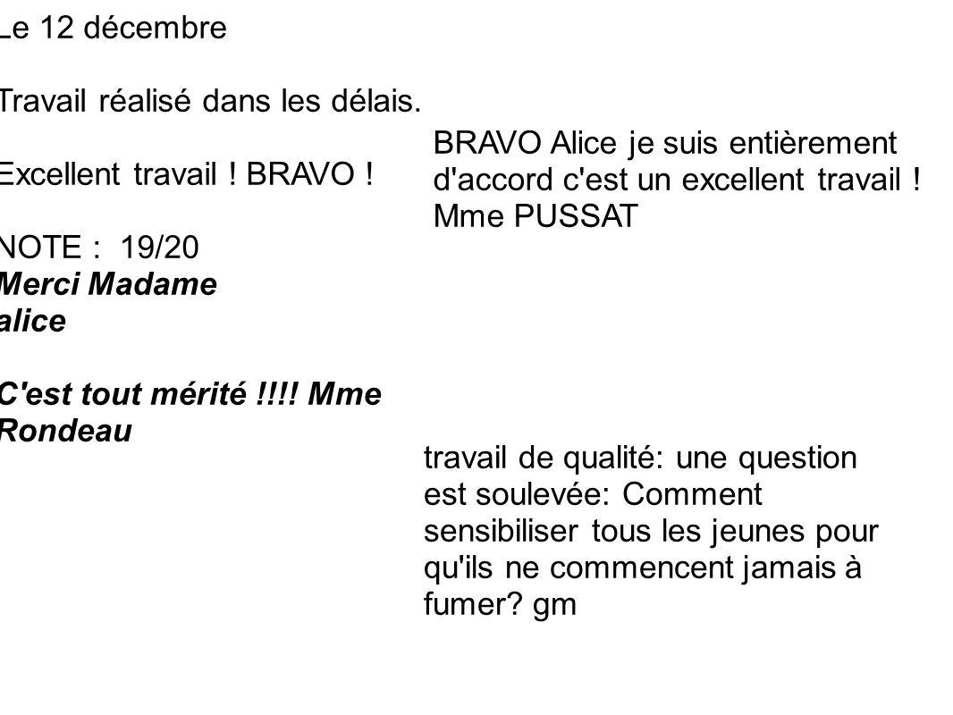 Le 12 décembre Travail réalisé dans les délais. Excellent travail ! BRAVO ! NOTE : 19/20 Merci Madame alice C'est tout mérité !!!! Mme Rondeau travail