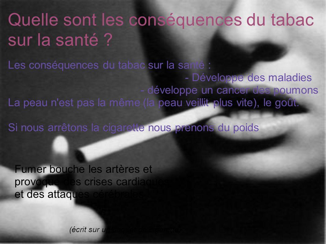 Quelle sont les conséquences du tabac sur la santé ? Les conséquences du tabac sur la santé : - Développe des maladies - développe un cancer des poumo
